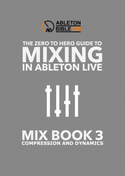Cover - Mixing In Ableton Live Book 3 - Compression & Dynamics